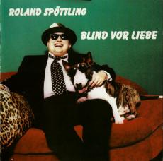 Roland Spöttling - Blind Vor Liebe (CD, Album) (gebraucht VG+)